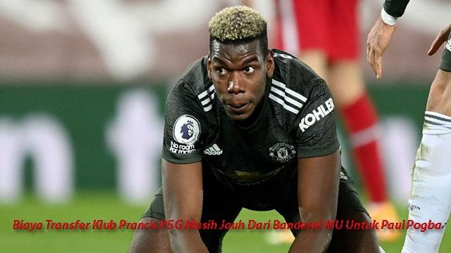 Biaya Transfer Klub Prancis PSG Masih Jauh Dari Banderol MU Untuk Paul Pogba