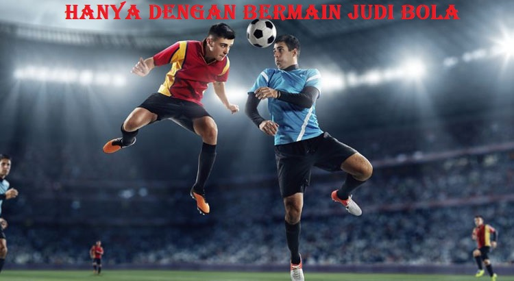 Hanya Dengan Bermain Judi Bola
